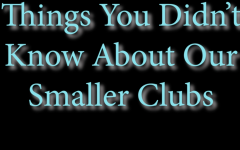 Things You didn't Know About Our Smaller Clubs